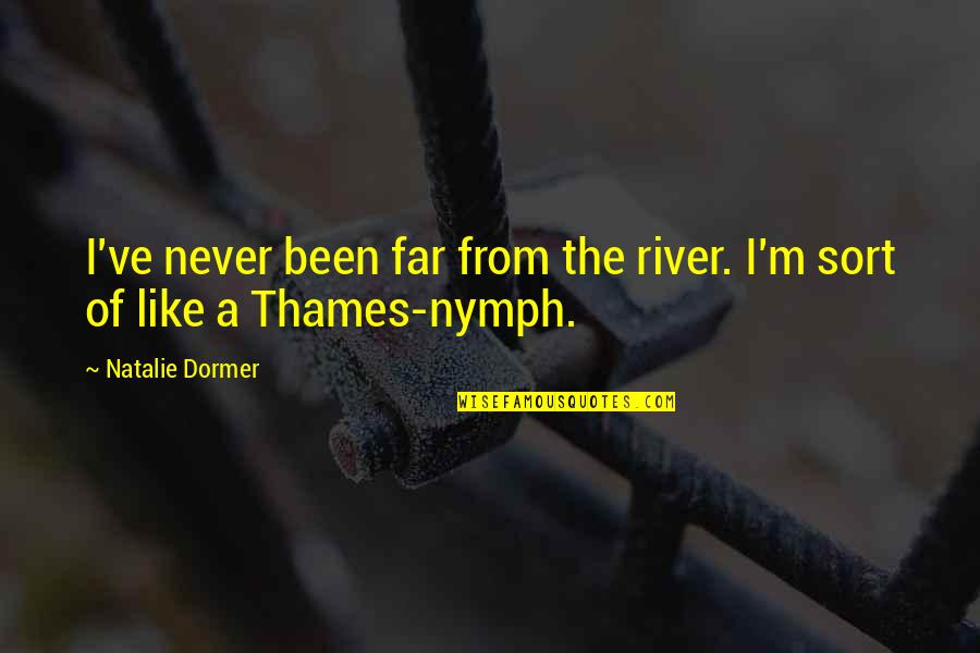 Sirius Amory Quotes By Natalie Dormer: I've never been far from the river. I'm