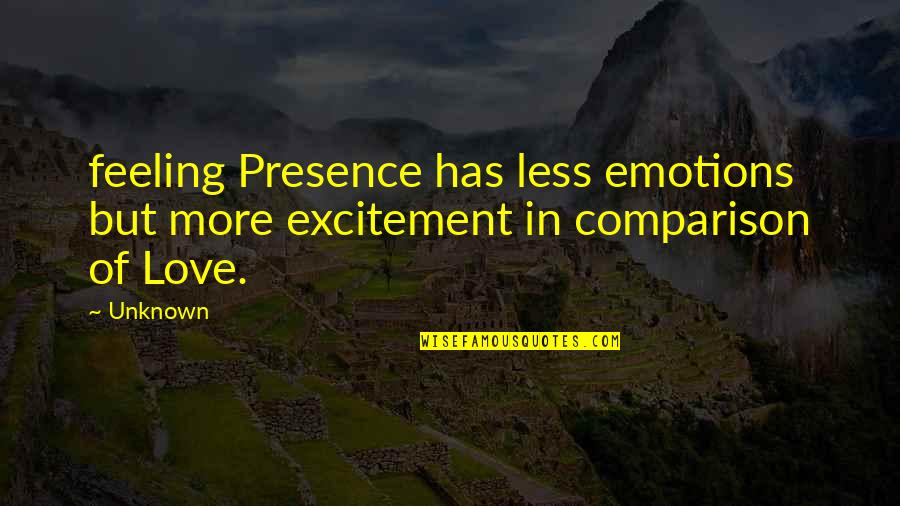 Sirius Amory Quotes By Unknown: feeling Presence has less emotions but more excitement