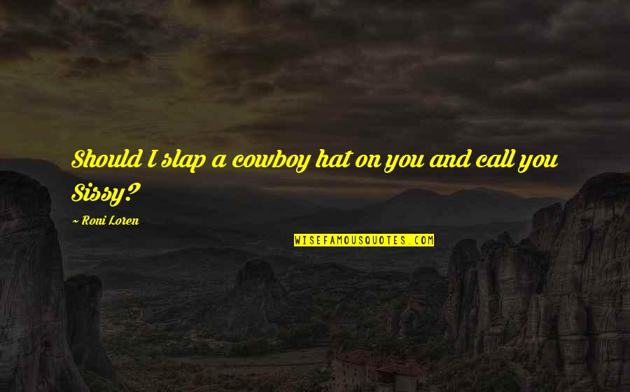 Sissy Love Quotes By Roni Loren: Should I slap a cowboy hat on you