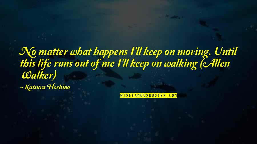 Sissy Spacek Carrie Quotes By Katsura Hoshino: No matter what happens I'll keep on moving.