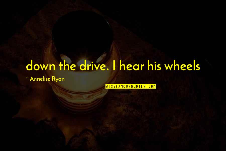 Sister Berthe Quotes By Annelise Ryan: down the drive. I hear his wheels