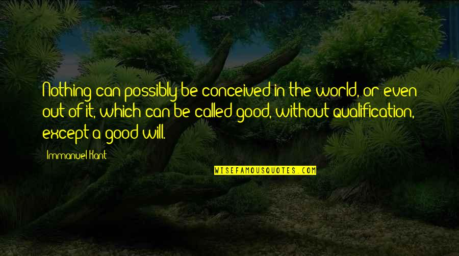 Sister Berthe Quotes By Immanuel Kant: Nothing can possibly be conceived in the world,