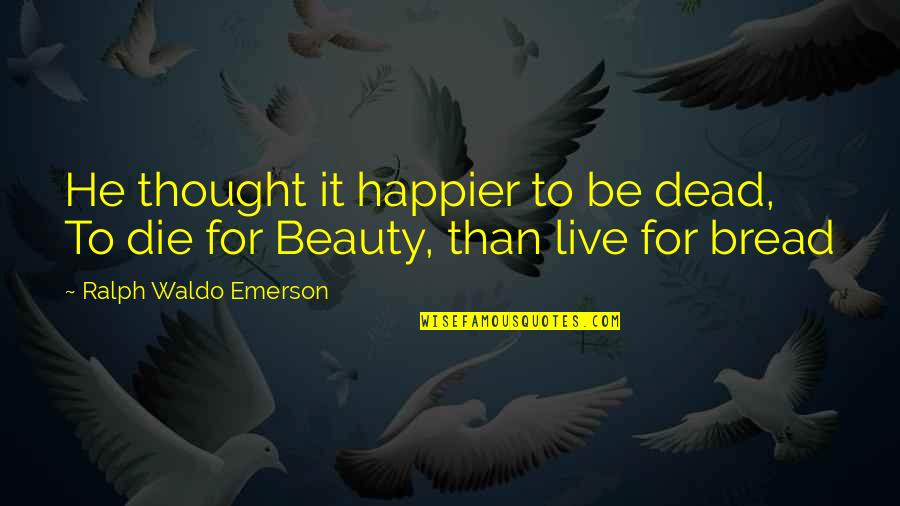 Sister Birthday Bible Quotes By Ralph Waldo Emerson: He thought it happier to be dead, To