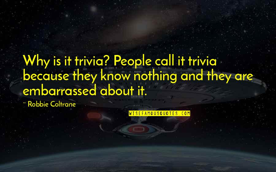 Sister Birthday Bible Quotes By Robbie Coltrane: Why is it trivia? People call it trivia