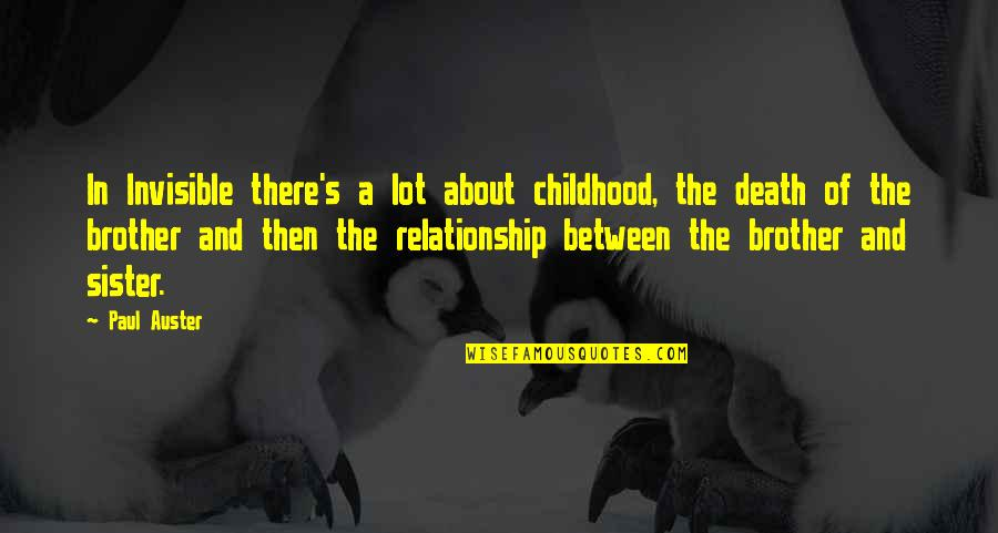 Sister Brother Relationship Quotes By Paul Auster: In Invisible there's a lot about childhood, the