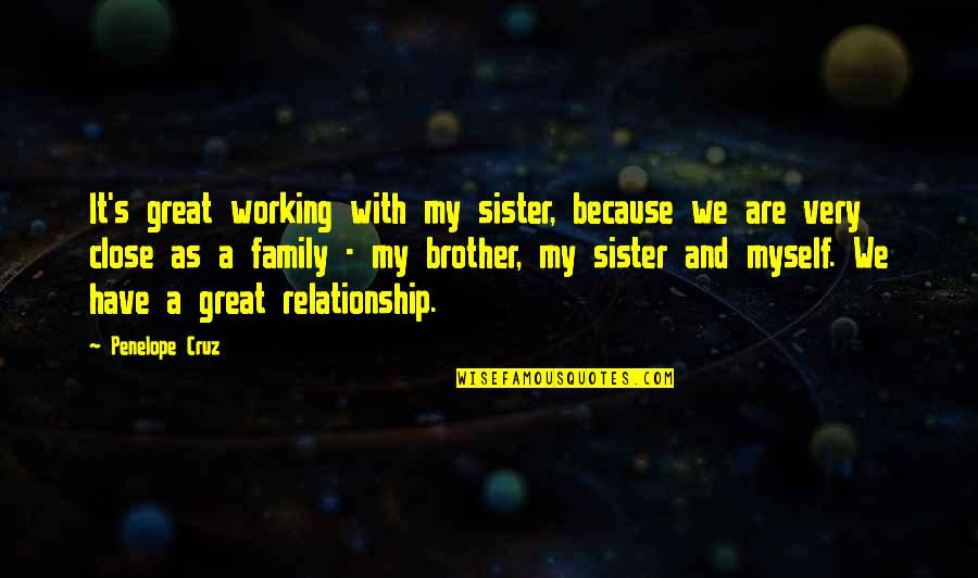 Sister Brother Relationship Quotes By Penelope Cruz: It's great working with my sister, because we