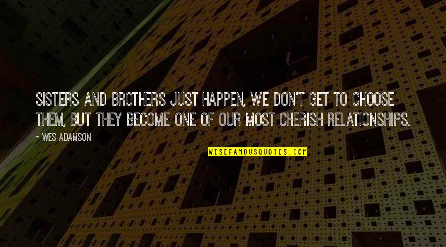 Sister Brother Relationship Quotes By Wes Adamson: Sisters and brothers just happen, we don't get