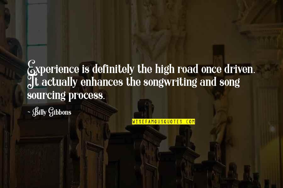 Sister Closeness Quotes By Billy Gibbons: Experience is definitely the high road once driven.