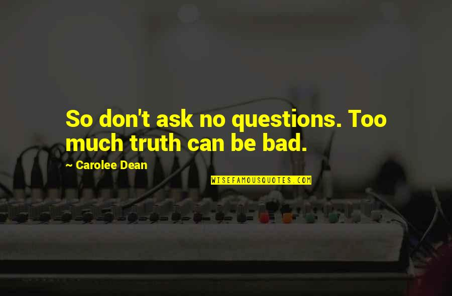 Sister Closeness Quotes By Carolee Dean: So don't ask no questions. Too much truth