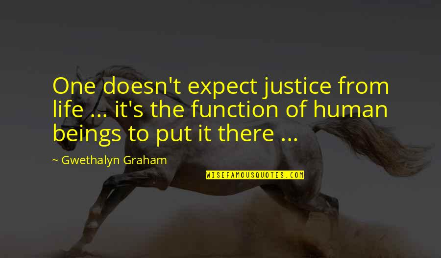 Sister Closeness Quotes By Gwethalyn Graham: One doesn't expect justice from life ... it's
