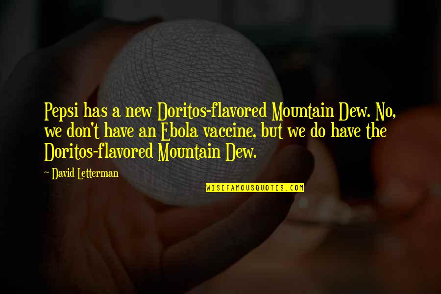 Sister Fights Quotes By David Letterman: Pepsi has a new Doritos-flavored Mountain Dew. No,
