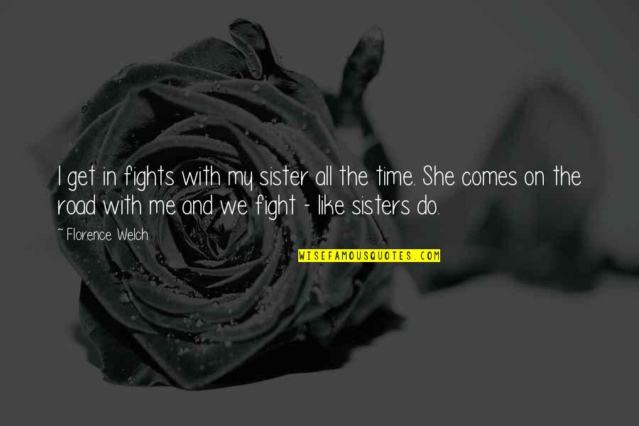Sister Fights Quotes By Florence Welch: I get in fights with my sister all