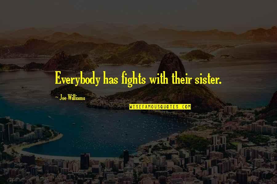 Sister Fights Quotes By Joe Williams: Everybody has fights with their sister.