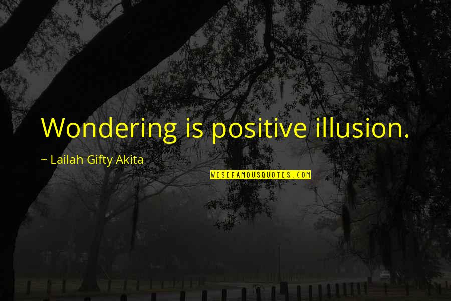 Sister Fights Quotes By Lailah Gifty Akita: Wondering is positive illusion.