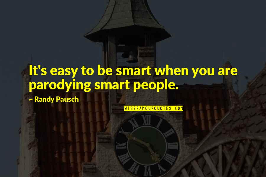 Sister Fights Quotes By Randy Pausch: It's easy to be smart when you are