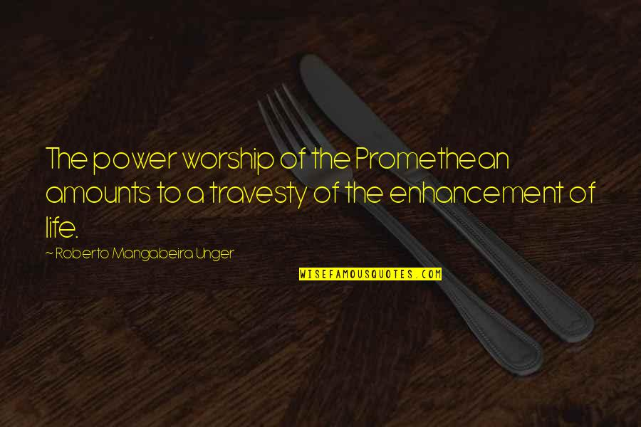 Sister Fights Quotes By Roberto Mangabeira Unger: The power worship of the Promethean amounts to