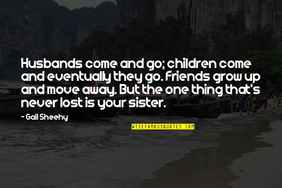 Sister Friends Quotes By Gail Sheehy: Husbands come and go; children come and eventually