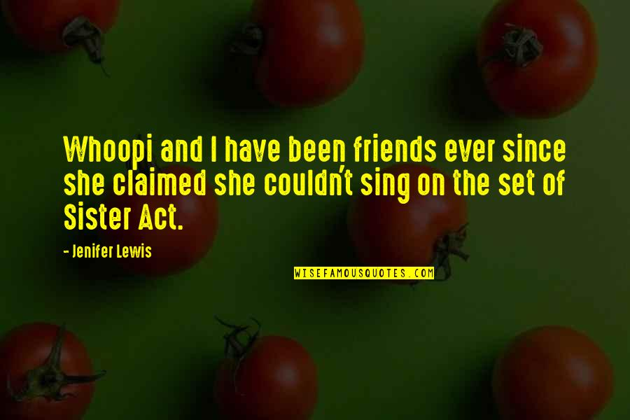 Sister Friends Quotes By Jenifer Lewis: Whoopi and I have been friends ever since