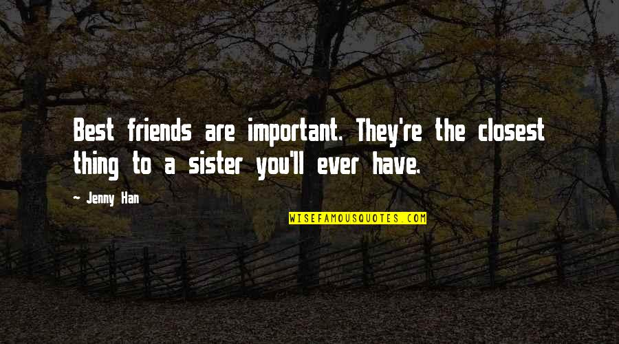 Sister Friends Quotes By Jenny Han: Best friends are important. They're the closest thing