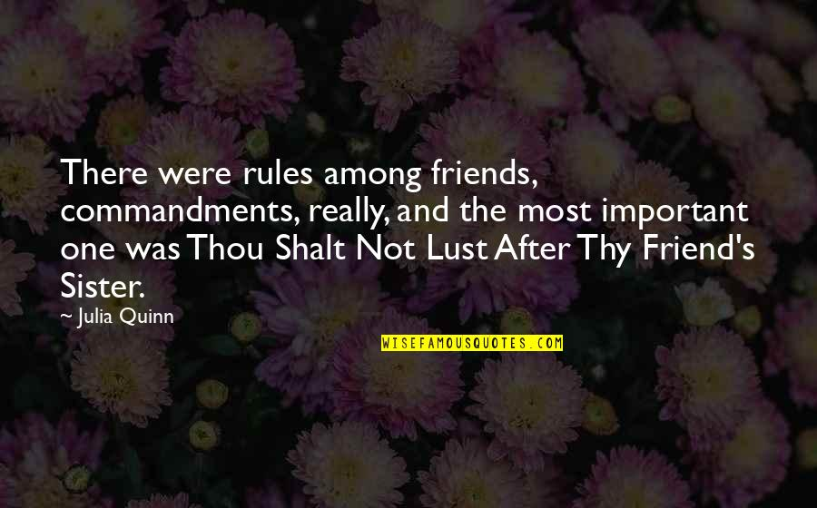 Sister Friends Quotes By Julia Quinn: There were rules among friends, commandments, really, and