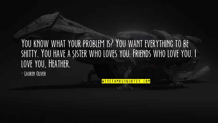 Sister Friends Quotes By Lauren Oliver: You know what your problem is? You want
