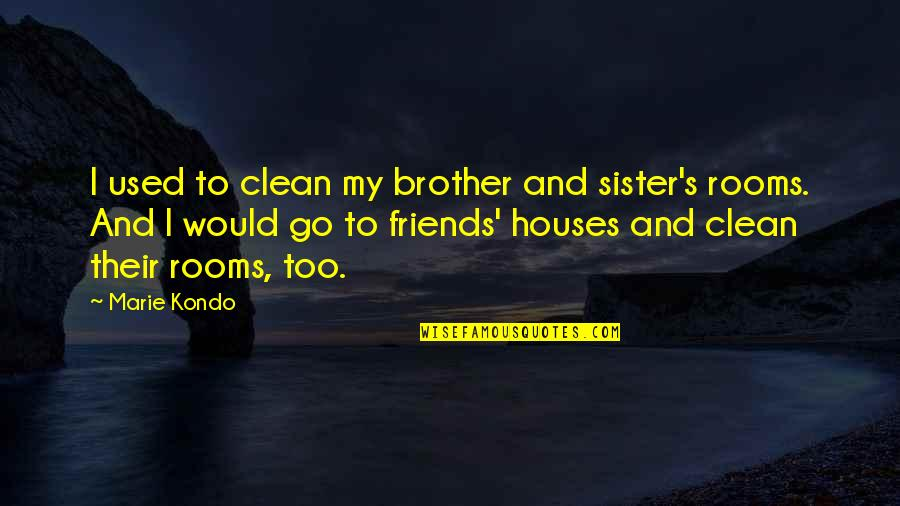 Sister Friends Quotes By Marie Kondo: I used to clean my brother and sister's