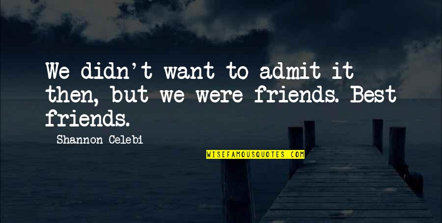 Sister Friends Quotes By Shannon Celebi: We didn't want to admit it then, but