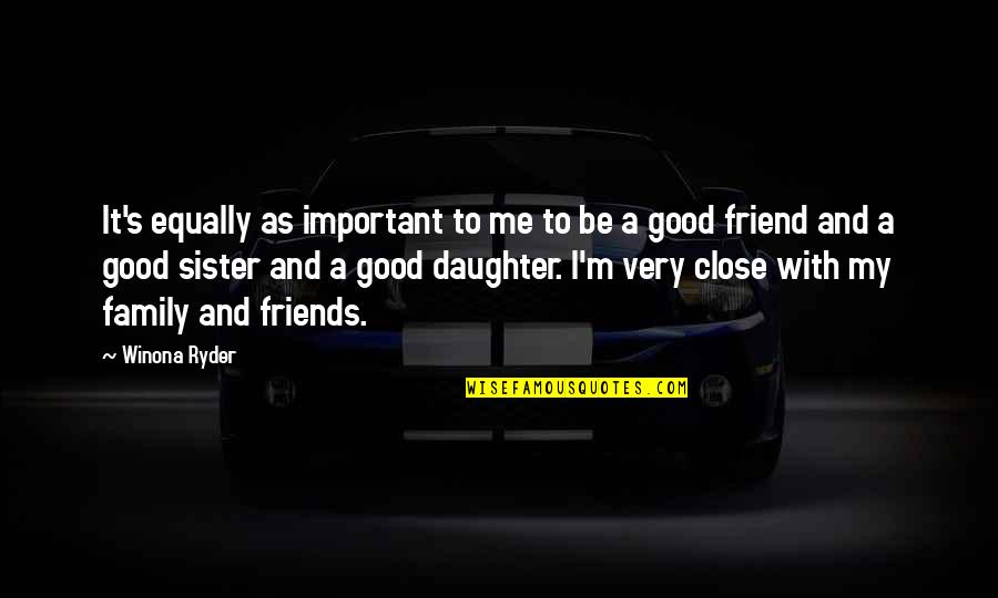 Sister Friends Quotes By Winona Ryder: It's equally as important to me to be