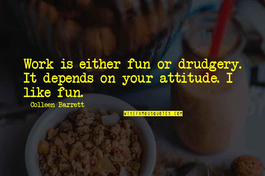 Sister Going To College Quotes By Colleen Barrett: Work is either fun or drudgery. It depends