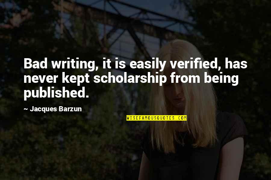 Sister Going To College Quotes By Jacques Barzun: Bad writing, it is easily verified, has never