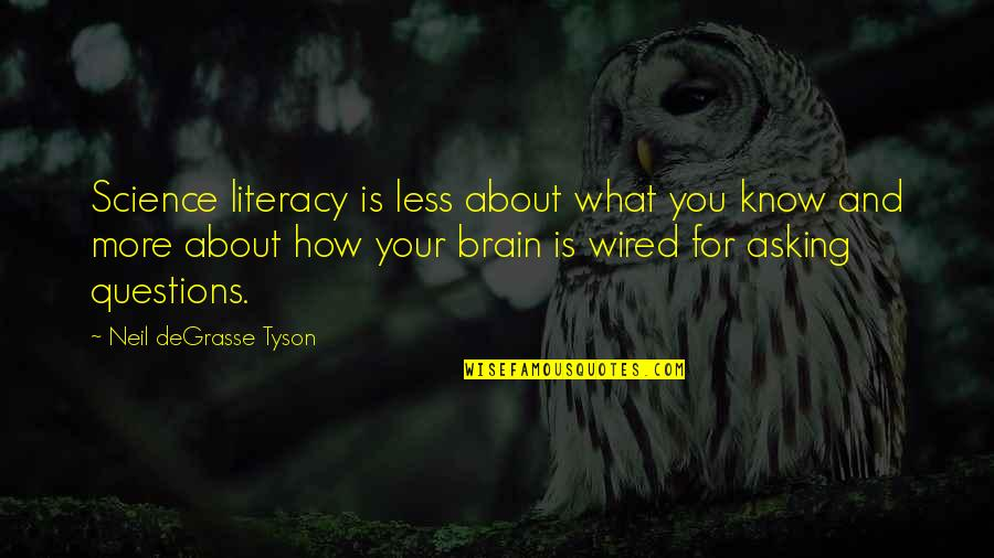 Sister Loves Little Brother Quotes By Neil DeGrasse Tyson: Science literacy is less about what you know