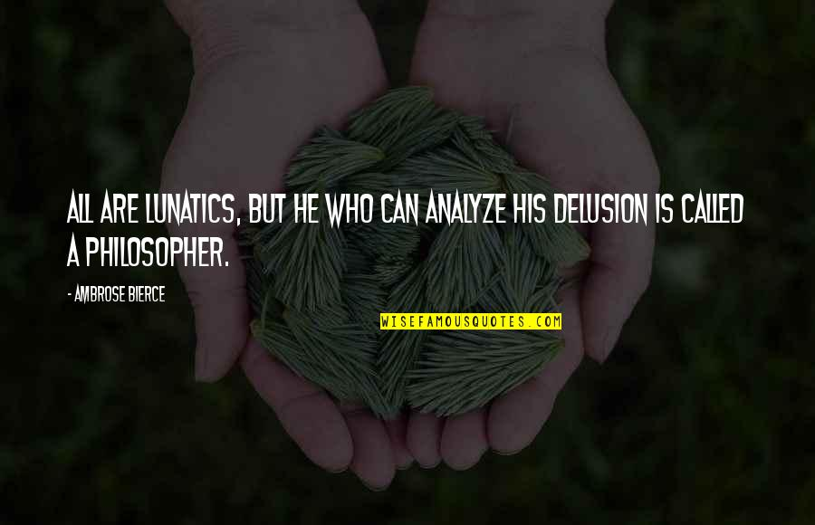 Sister Mary Eunice Mckee Quotes By Ambrose Bierce: All are lunatics, but he who can analyze
