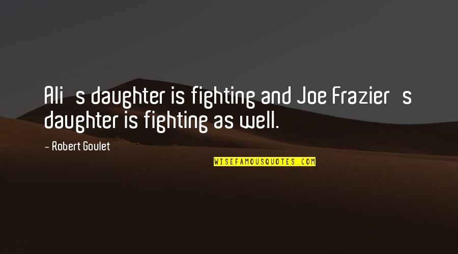 Sister Mary Eunice Mckee Quotes By Robert Goulet: Ali's daughter is fighting and Joe Frazier's daughter