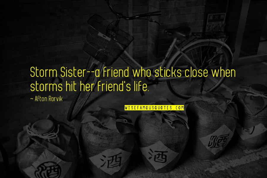 Sister My Friend Quotes By Afton Rorvik: Storm Sister--a friend who sticks close when storms