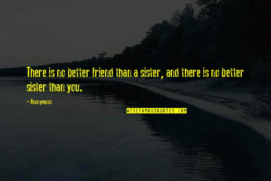 Sister My Friend Quotes By Anonymous: There is no better friend than a sister,