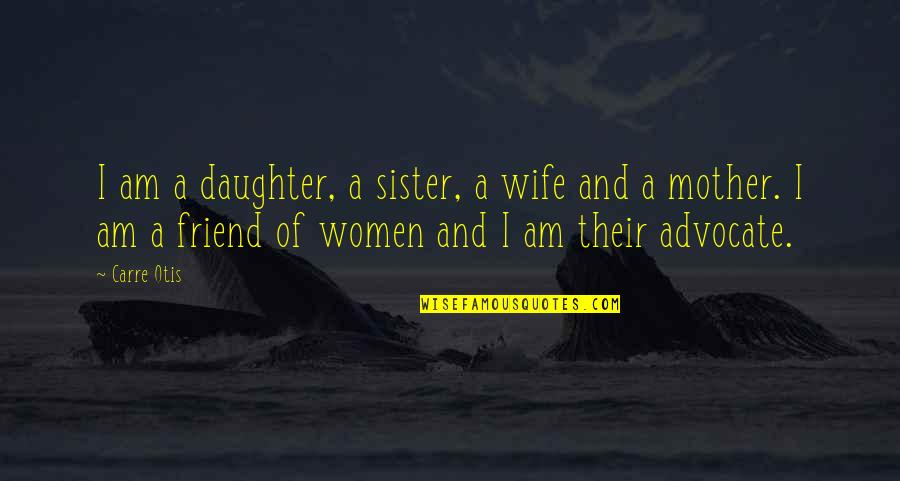 Sister My Friend Quotes By Carre Otis: I am a daughter, a sister, a wife