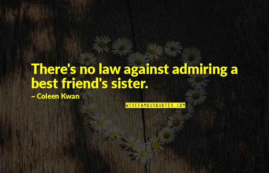 Sister My Friend Quotes By Coleen Kwan: There's no law against admiring a best friend's