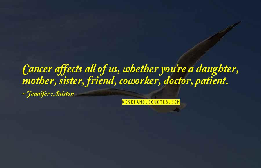 Sister My Friend Quotes By Jennifer Aniston: Cancer affects all of us, whether you're a