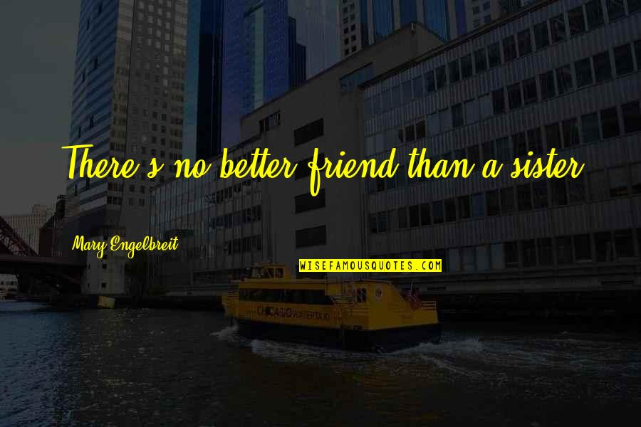 Sister My Friend Quotes By Mary Engelbreit: There's no better friend than a sister ...