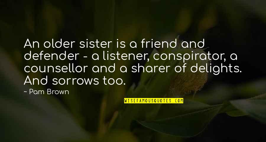 Sister My Friend Quotes By Pam Brown: An older sister is a friend and defender