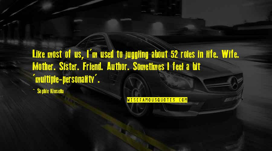 Sister My Friend Quotes By Sophie Kinsella: Like most of us, I'm used to juggling