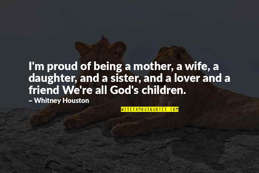 Sister My Friend Quotes By Whitney Houston: I'm proud of being a mother, a wife,