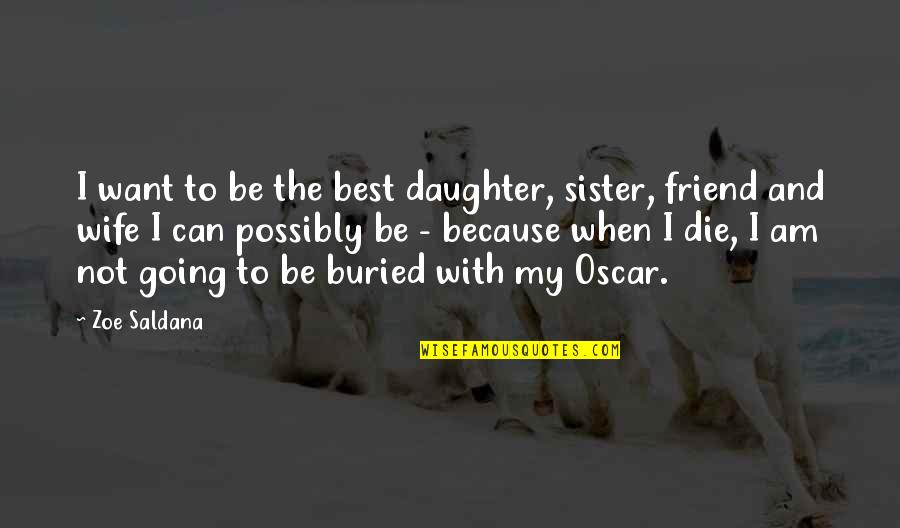 Sister My Friend Quotes By Zoe Saldana: I want to be the best daughter, sister,