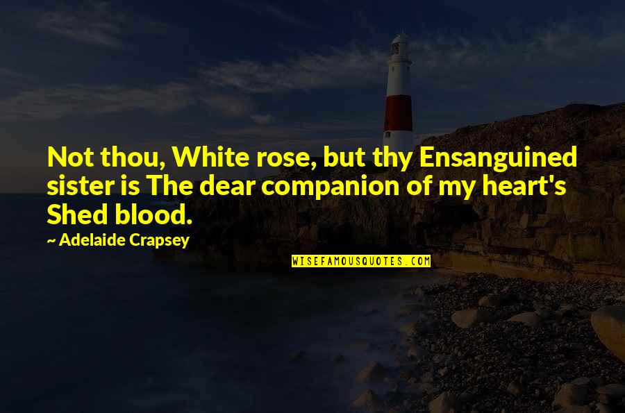 Sister Not By Blood Quotes By Adelaide Crapsey: Not thou, White rose, but thy Ensanguined sister