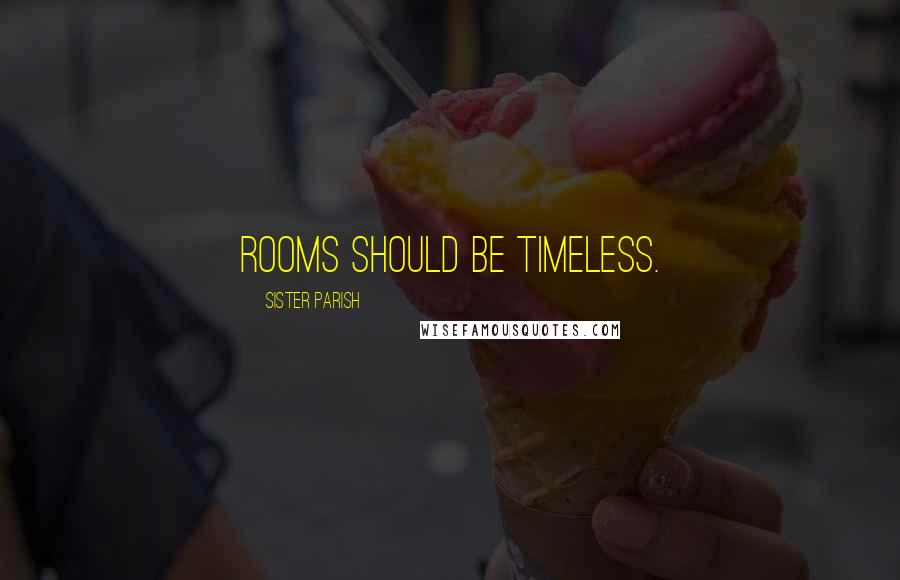 Sister Parish quotes: Rooms should be timeless.