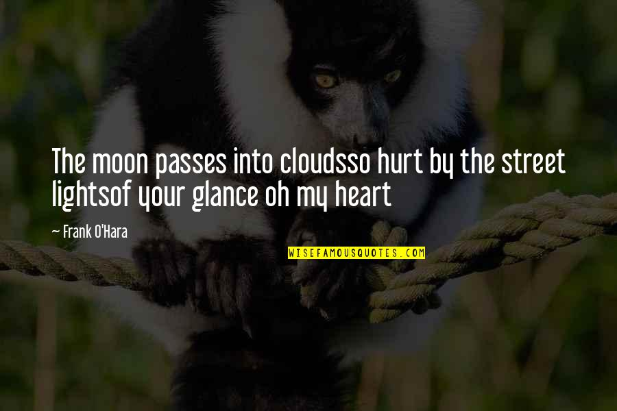 Sisters Becoming Friends Quotes By Frank O'Hara: The moon passes into cloudsso hurt by the