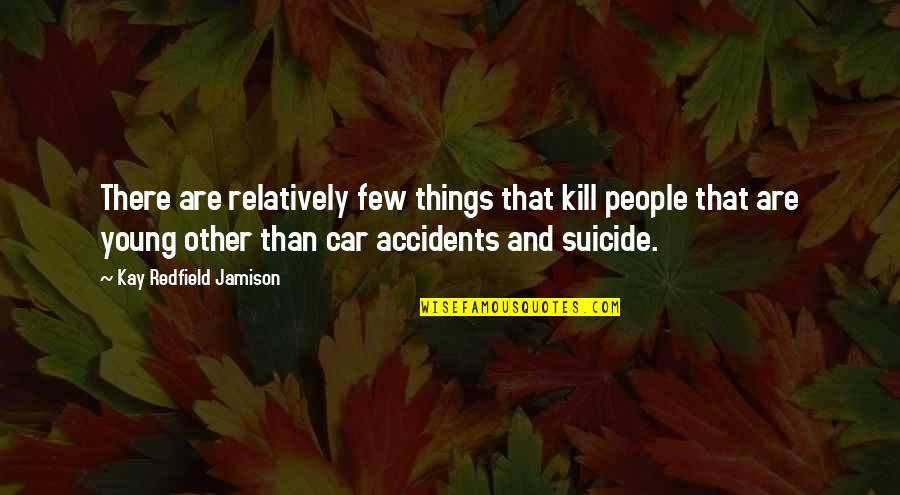 Sisters Becoming Friends Quotes By Kay Redfield Jamison: There are relatively few things that kill people