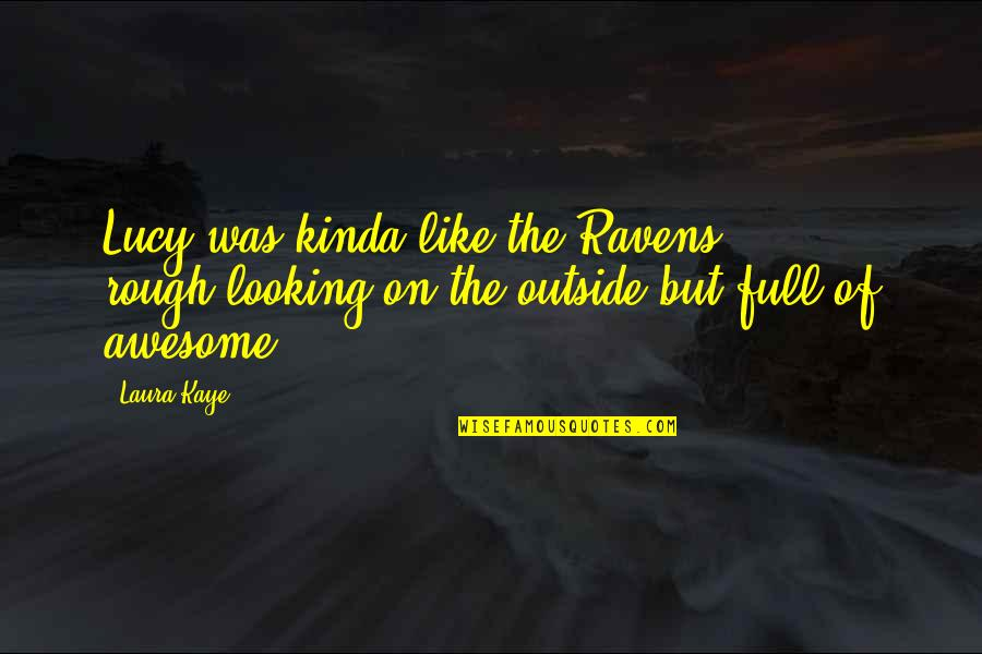 Sisters Becoming Friends Quotes By Laura Kaye: Lucy was kinda like the Ravens - rough-looking
