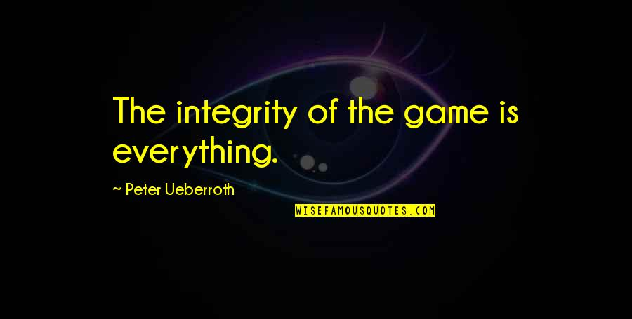 Sisters From Literature Quotes By Peter Ueberroth: The integrity of the game is everything.