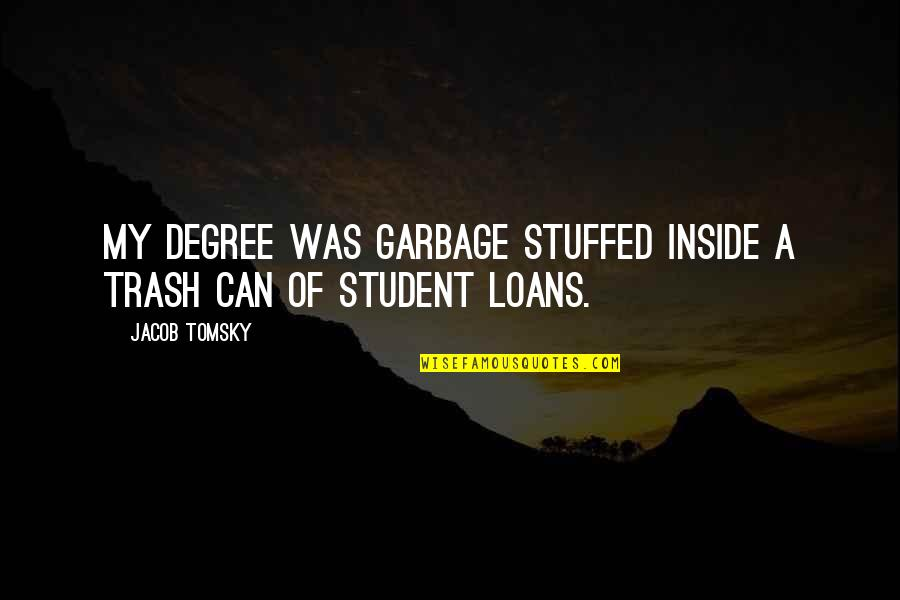 Sisters Growing Up Together Quotes By Jacob Tomsky: My degree was garbage stuffed inside a trash